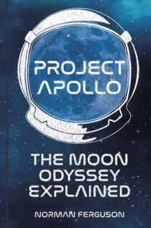 Project Apollo : The Moon Odyssey Explained, Hardback Book