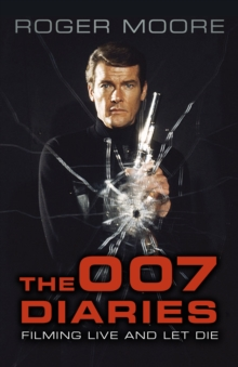 The 007 Diaries : Filming Live and Let Die, Paperback / softback Book