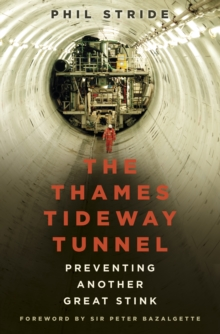 The Thames Tideway Tunnel : Preventing Another Great Stink, Paperback / softback Book