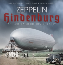 Zeppelin Hindenburg : An Illustrated History of LZ-129, Paperback / softback Book