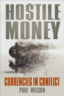 Hostile Money : Currencies in Conflict, Paperback / softback Book