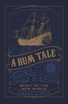 A Rum Tale : Spirit of the New World, Hardback Book