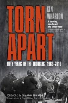 Torn Apart Fifty Years Of The Troubles 1969 2019 Ken border=