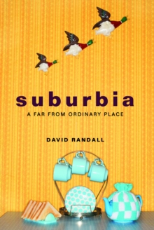 Suburbia : A Far from Ordinary Place, Paperback / softback Book