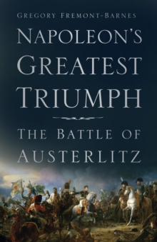 Napoleon's Greatest Triumph : The Battle of Austerlitz, Paperback / softback Book