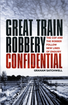 Great Train Robbery Confidential : The Cop and the Robber Follow New Lines of Enquiry, Paperback / softback Book