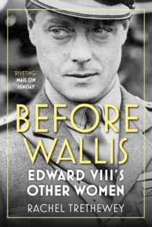 Before Wallis : Edward VIII's Other Women, Paperback / softback Book