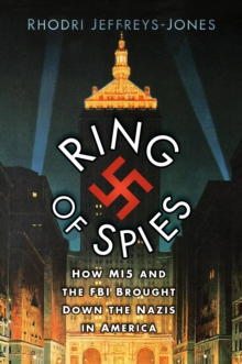 Ring of Spies : How MI5 and the FBI Brought Down the Nazis in America, Hardback Book