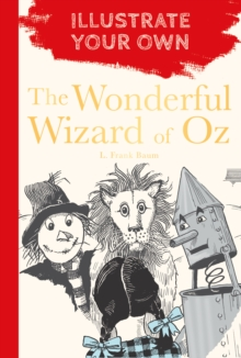 The Wonderful Wizard of Oz : Illustrate Your Own, Paperback / softback Book