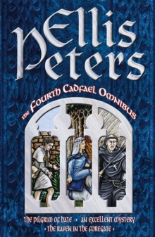 The Fourth Cadfael Omnibus : The Pilgrim of Hate, An Excellent Mystery, The Raven in the Foregate, Paperback Book
