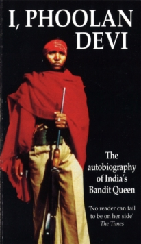 I, Phoolan Devi : The Autobiography of India's Bandit Queen, Paperback / softback Book