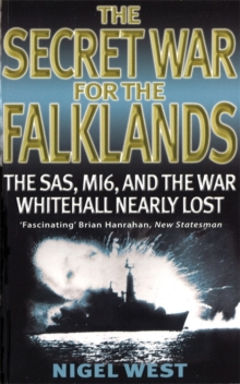 The Secret War For The Falklands : The SAS, MI6, and the War Whitehall Nearly Lost, Paperback / softback Book