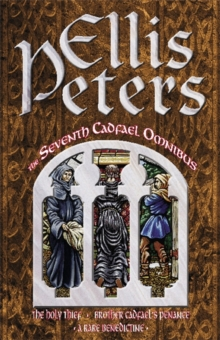 The Seventh Cadfael Omnibus : The Holy Thief, Brother Cadfael's Penance, A Rare Benedictine, Paperback Book
