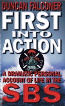 First Into Action : A Dramatic Personal Account of Life Inside the SBS, Paperback / softback Book