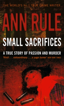 Small Sacrifices : A true story of Passion and Murder, Paperback / softback Book