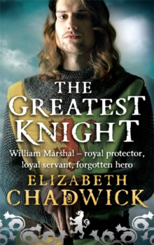 The Greatest Knight : A gripping novel about William Marshal - one of England's forgotten heroes, Paperback / softback Book