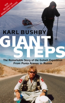 Giant Steps : The Remarkable Story of the Goliath Expedition: From Punta Arenas to Russia, Paperback / softback Book