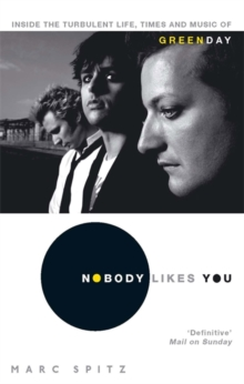 Nobody Likes You : Inside the Turbulent Life, Times and Music of Green Day, Paperback / softback Book