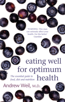 Eating Well for Optimum Health : The Essential Guide to Food, Diet and Nutrition, Paperback Book