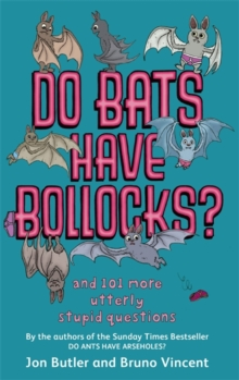 Do Bats Have Bollocks? : and 101 more utterly stupid questions, Paperback / softback Book