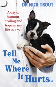 Tell Me Where It Hurts : A Day of Humour, Healing and Hope in My Life as a Vet, Paperback Book