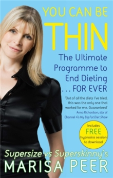You Can Be Thin : The Ultimate Programme to End Dieting...Forever, Paperback / softback Book