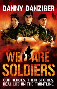 We Are Soldiers : Our heroes. Their stories. Real life on the frontline., Paperback / softback Book