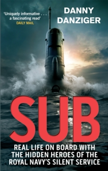 Sub : Real Life on Board with the Hidden Heroes of the Royal Navy's Silent Service, Paperback / softback Book