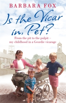 Is the Vicar in, Pet? : From the Pit to the Pulpit - My Childhood in a Geordie Vicarage, Paperback / softback Book