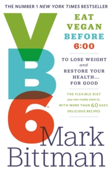 VB6: Eat Vegan Before 6:00 to Lose Weight and Restore Your Health...For Good, Paperback / softback Book