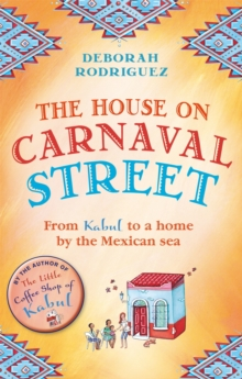 The House on Carnaval Street : From Kabul to a Home by the Mexican Sea, Paperback Book