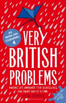 Very British Problems : Making Life Awkward for Ourselves, One Rainy Day at a Time, Paperback / softback Book