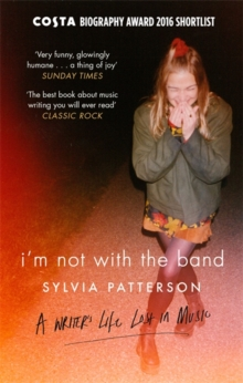 I'm Not with the Band : A Writer's Life Lost in Music, Paperback Book