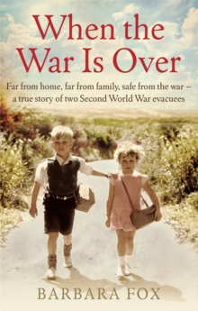 When the War Is Over : Far from home, far from family, safe from the war - a true story of two Second World War evacuees, Paperback / softback Book