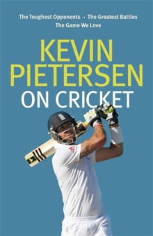 Kevin Pietersen on Cricket : The toughest opponents, the greatest battles, the game we love, Hardback Book