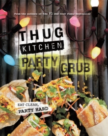 Thug Kitchen Party Grub : Eat Clean, Party Hard, Hardback Book