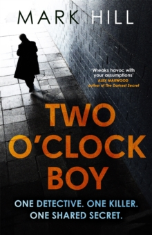 Two O'Clock Boy : 'A fantastic debut: dark, addictive and original' Robert Bryndza, author of The Girl in the Ice, Paperback Book
