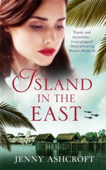 Island in the East : Two great loves. One shattering betrayal. A war that changes everything., Paperback Book