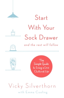 Start with Your Sock Drawer : The Simple Guide to Living a Less Cluttered Life, EPUB eBook