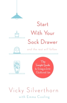 Start with Your Sock Drawer : The Simple Guide to Living a Less Cluttered Life, Paperback / softback Book