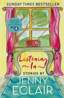 Listening In : Gripping short stories about women based on Jenny Eclair's Radio 4 series, Little Lifetimes, Paperback / softback Book