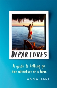 Departures : A Guide to Letting Go, One Adventure at a Time, Paperback Book