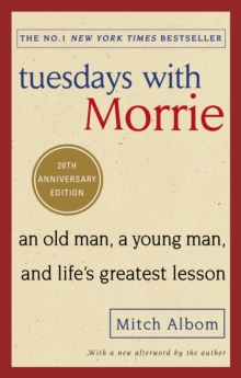 Tuesdays With Morrie : An old man, a young man, and life's greatest lesson, Paperback / softback Book