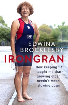 Irongran : How keeping fit taught me that growing older needn't mean slowing down, Paperback Book