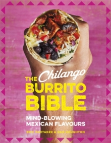 The Chilango Burrito Bible : Mind-blowing Mexican flavours, Hardback Book
