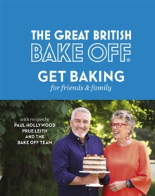 The Great British Bake Off: Get Baking for Friends and Family, Hardback Book