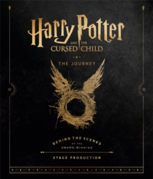 Harry Potter and the Cursed Child: The Journey : Behind the Scenes of the Award-Winning Stage Production, Hardback Book