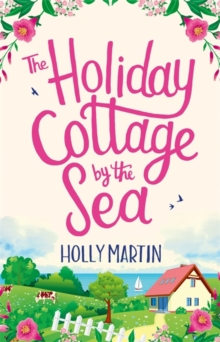 The Holiday Cottage by the Sea : An utterly gorgeous feel good romantic comedy, Paperback / softback Book