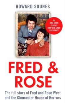 Fred & Rose : The Full Story of Fred and Rose West and the Gloucester House of Horrors, Paperback / softback Book