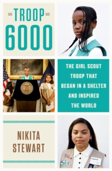 Troop 6000 : How a Group of Homeless Girl Scouts Inspired the World, Paperback / softback Book